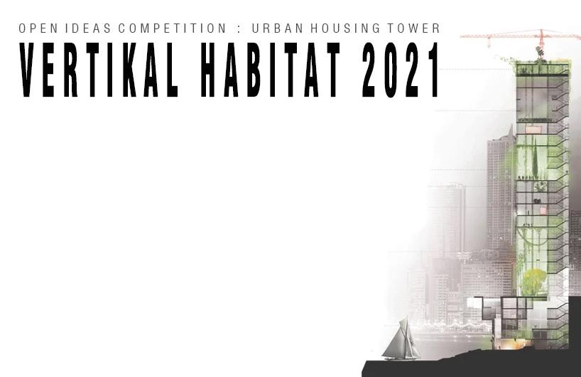 فراخوان طراحی مسکن شهری و برج های چند منظوره VERTIKAL HABITAT 2021